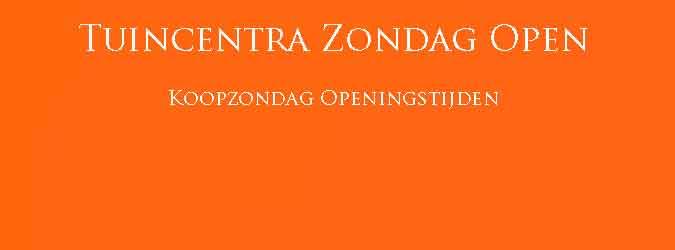 Tuincentra Zondag Open Koopzondag Openingstijden