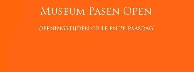 Museum Pasen Open Openingstijden 1e en 2e Paasdag